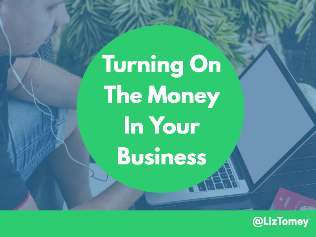 Turning On The Money In Your Business