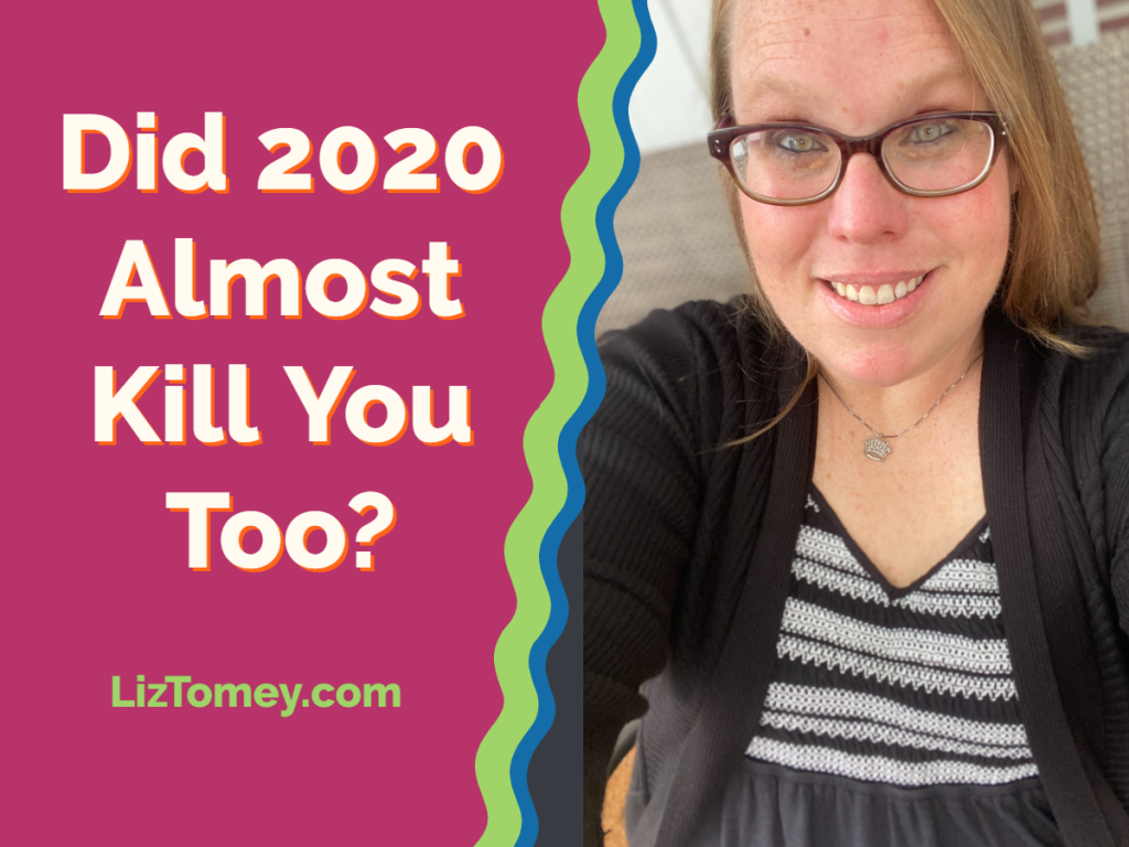 Did 2020 Almost Kill You Too?